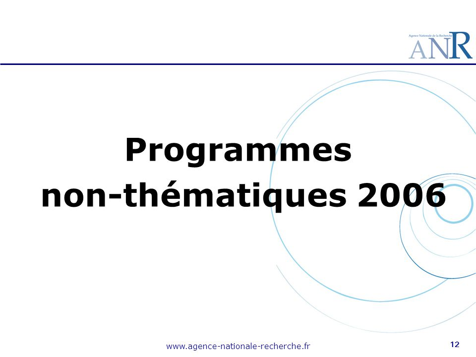 www.agence-nationale-recherche.fr 12 Programmes non-thématiques 2006