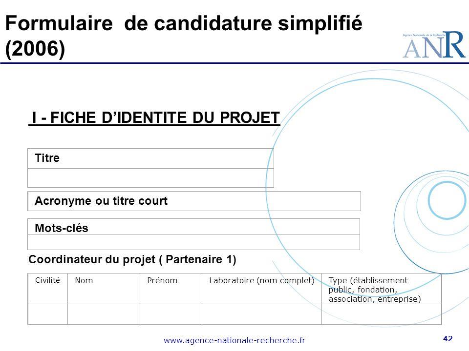 www.agence-nationale-recherche.fr 42 Formulaire de candidature simplifié (2006) Titre Acronyme ou titre court Mots-clés Coordinateur du projet ( Parte