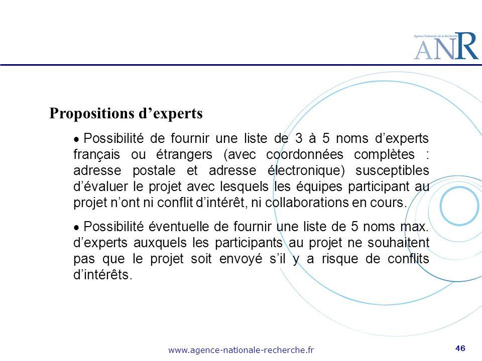 www.agence-nationale-recherche.fr 46 Propositions d'experts  Possibilité de fournir une liste de 3 à 5 noms d'experts français ou étrangers (avec coo