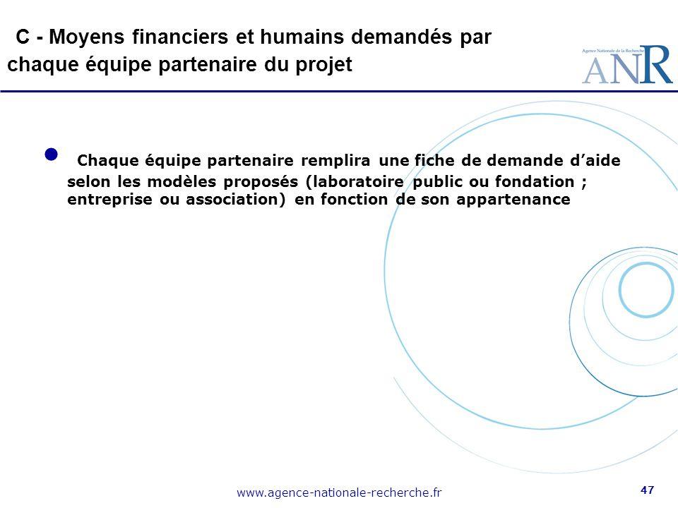 www.agence-nationale-recherche.fr 47 C - Moyens financiers et humains demandés par chaque équipe partenaire du projet Chaque équipe partenaire remplir