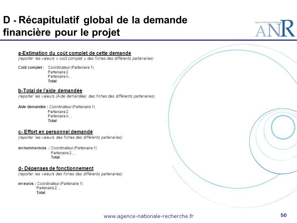 www.agence-nationale-recherche.fr 50 D - Récapitulatif global de la demande financière pour le projet a-Estimation du coût complet de cette demande (r