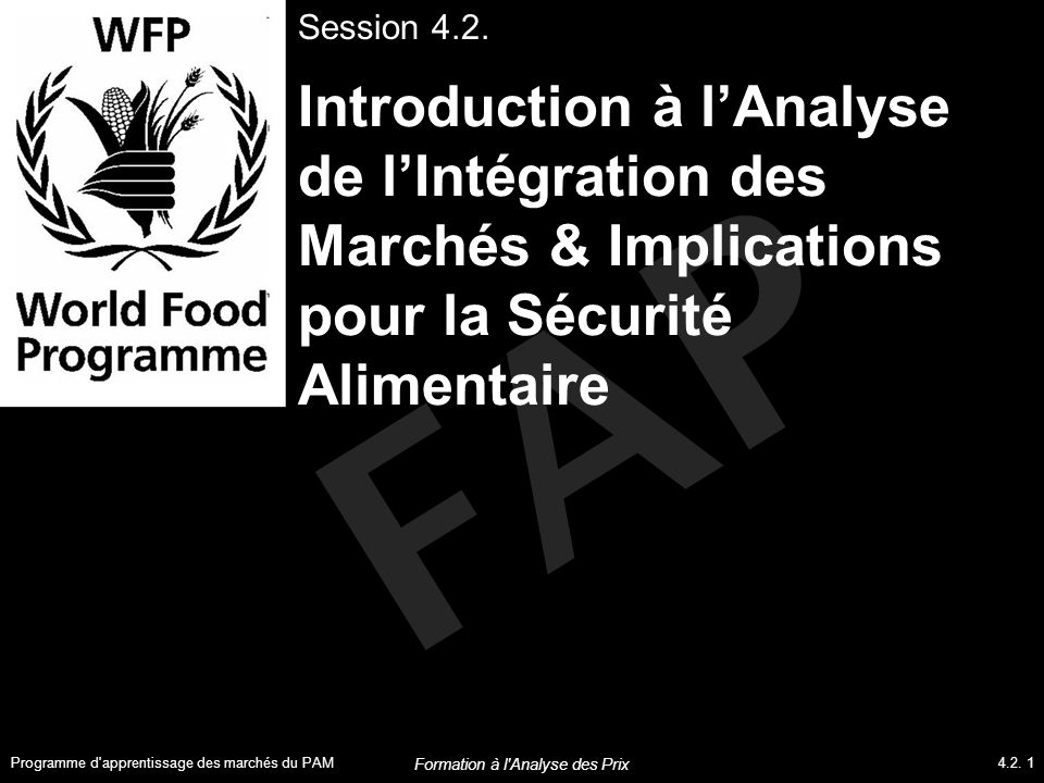FAP Introduction à l'Analyse de l'Intégration des Marchés & Implications pour la Sécurité Alimentaire Session 4.2. Programme d'apprentissage des march