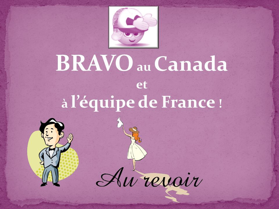 BRAVO au Canada et à l'équipe de France !