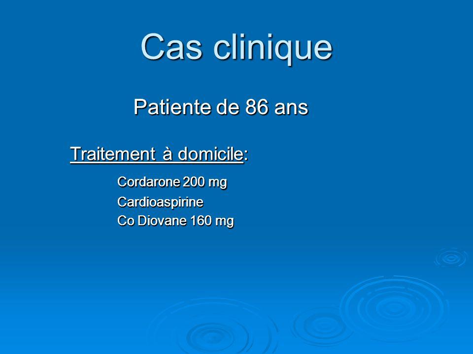 Cas clinique Patiente de 86 ans Traitement à domicile: Cordarone 200 mg Cardioaspirine Co Diovane 160 mg Patiente de 86 ans Traitement à domicile: Cor
