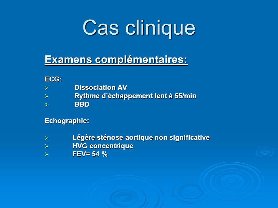 Cas clinique Examens complémentaires: ECG:  Dissociation AV  Rythme d'échappement lent à 55/min  BBD Echographie:  Légère sténose aortique non sig