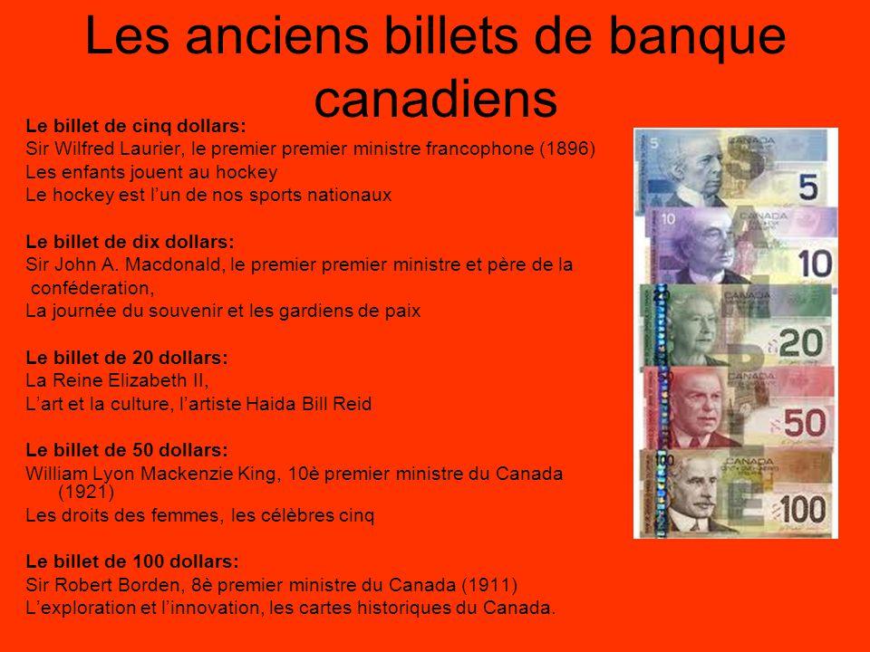 Les pièces de monnaie canadiennes La pièce d'un cent (les feuilles d'érable, depuis 1937) La pièce de 5 cents (le castor, depuis 1937) La pièce de 10 cents (le Bluenose, depuis 1937) La pièce de 25 cents (le caribou, depuis 1936) La pièce de 50 cents (les armoiries, depuis 1959) La pièce de un dollar loonie (le huard, depuis 1987) La pièce de deux dollars (l'ours polaire, depuis 1996)