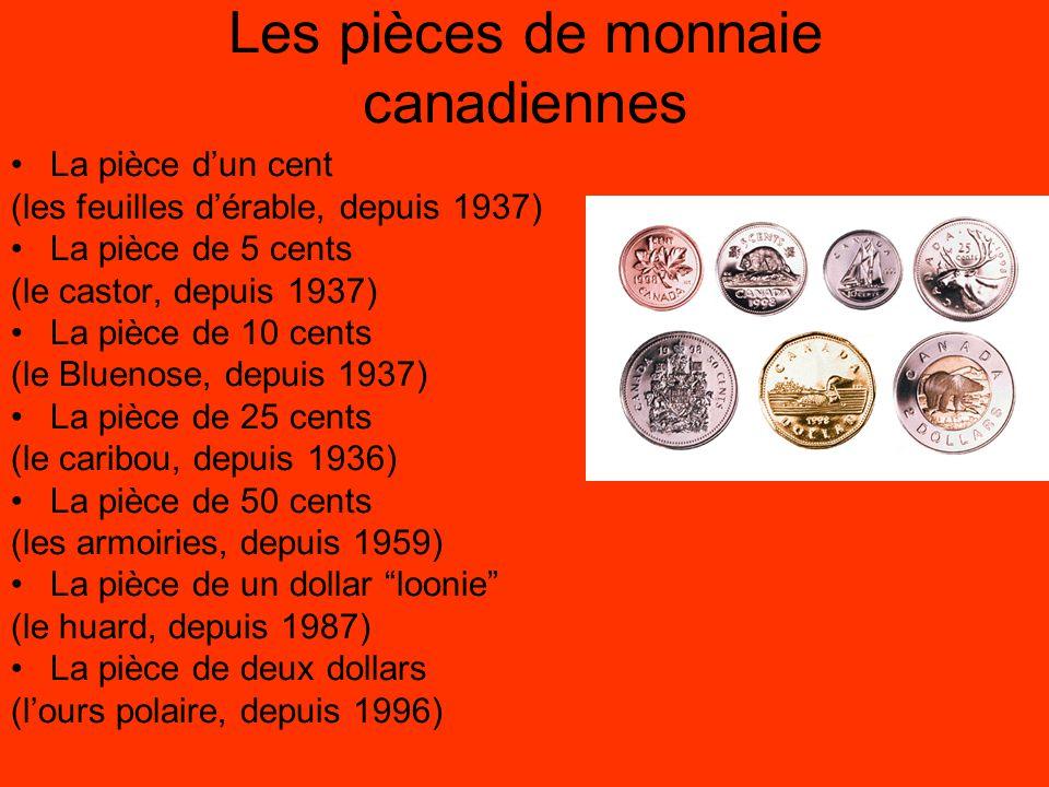 Les pièces de monnaie canadiennes La pièce d'un cent (les feuilles d'érable, depuis 1937) La pièce de 5 cents (le castor, depuis 1937) La pièce de 10