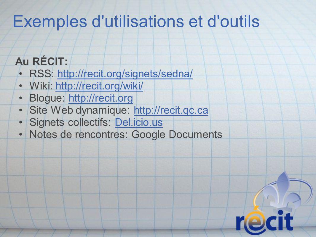 Exemples d utilisations et d outils Au RÉCIT: RSS: http://recit.org/signets/sedna/ Wiki: http://recit.org/wiki/ Blogue: http://recit.org Site Web dynamique: http://recit.qc.ca Signets collectifs: Del.icio.us Notes de rencontres: Google Documents