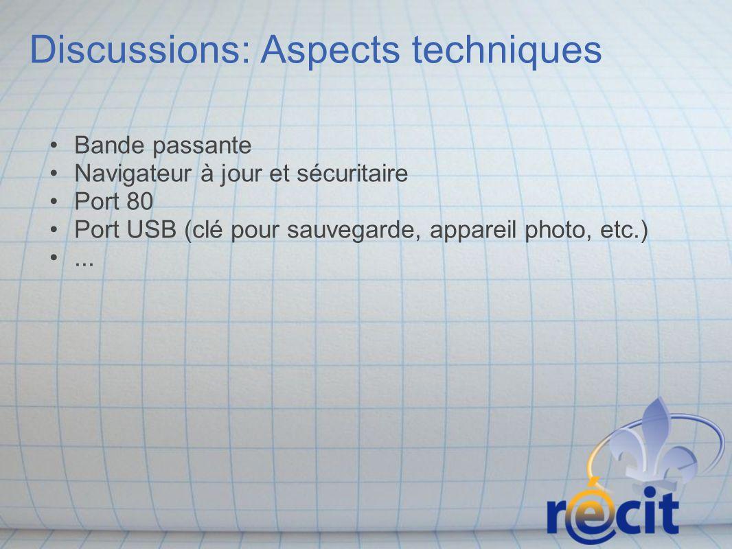 Discussions: Aspects techniques Bande passante Navigateur à jour et sécuritaire Port 80 Port USB (clé pour sauvegarde, appareil photo, etc.)...