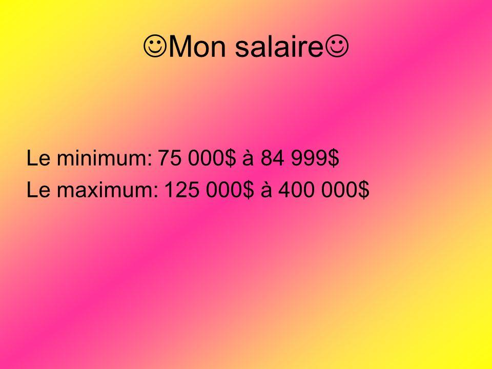 Mon salaire Le minimum: 75 000$ à 84 999$ Le maximum: 125 000$ à 400 000$