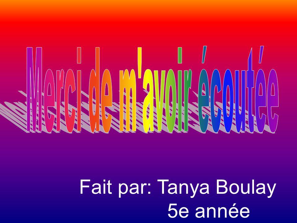 Fait par: Tanya Boulay 5e année