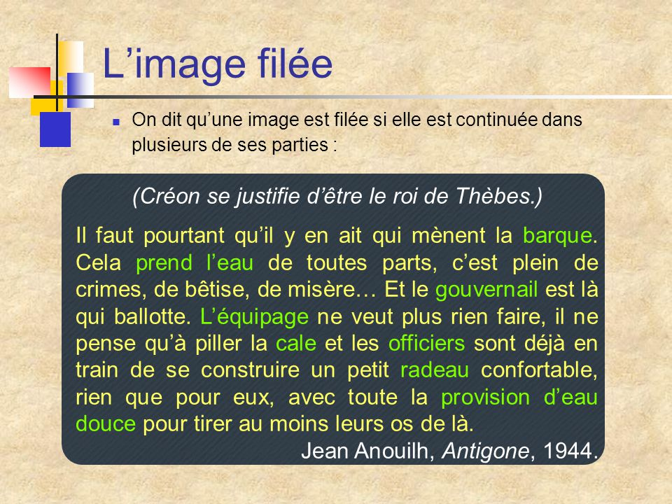 L'image filée On dit qu'une image est filée si elle est continuée dans plusieurs de ses parties : (Créon se justifie d'être le roi de Thèbes.) Il faut