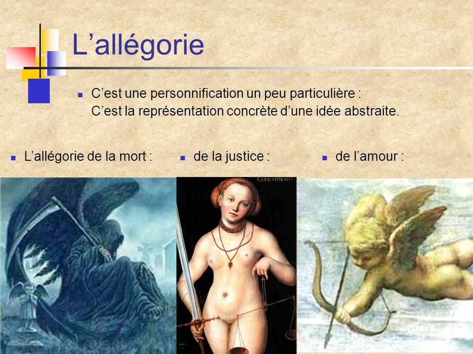 L'allégorie C'est une personnification un peu particulière : C'est la représentation concrète d'une idée abstraite. L'allégorie de la mort : de la jus