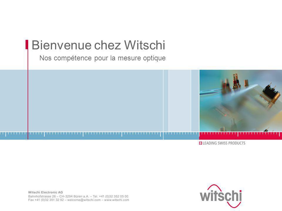 Bienvenue chez Witschi Nos compétence pour la mesure optique