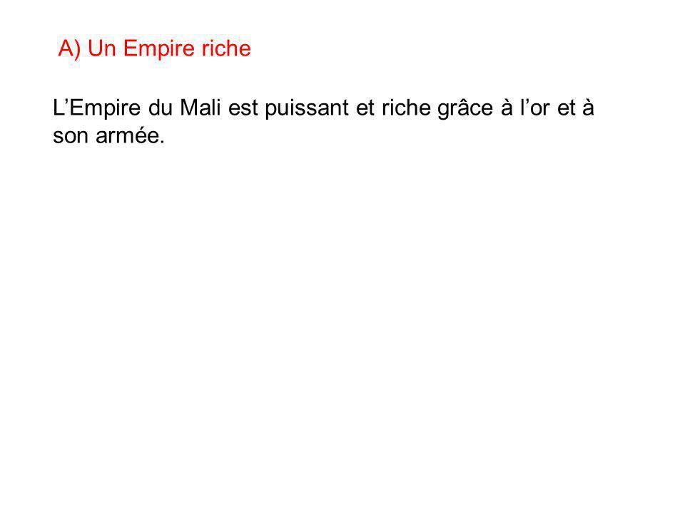 L'Empire du Mali est puissant et riche grâce à l'or et à son armée. A) Un Empire riche