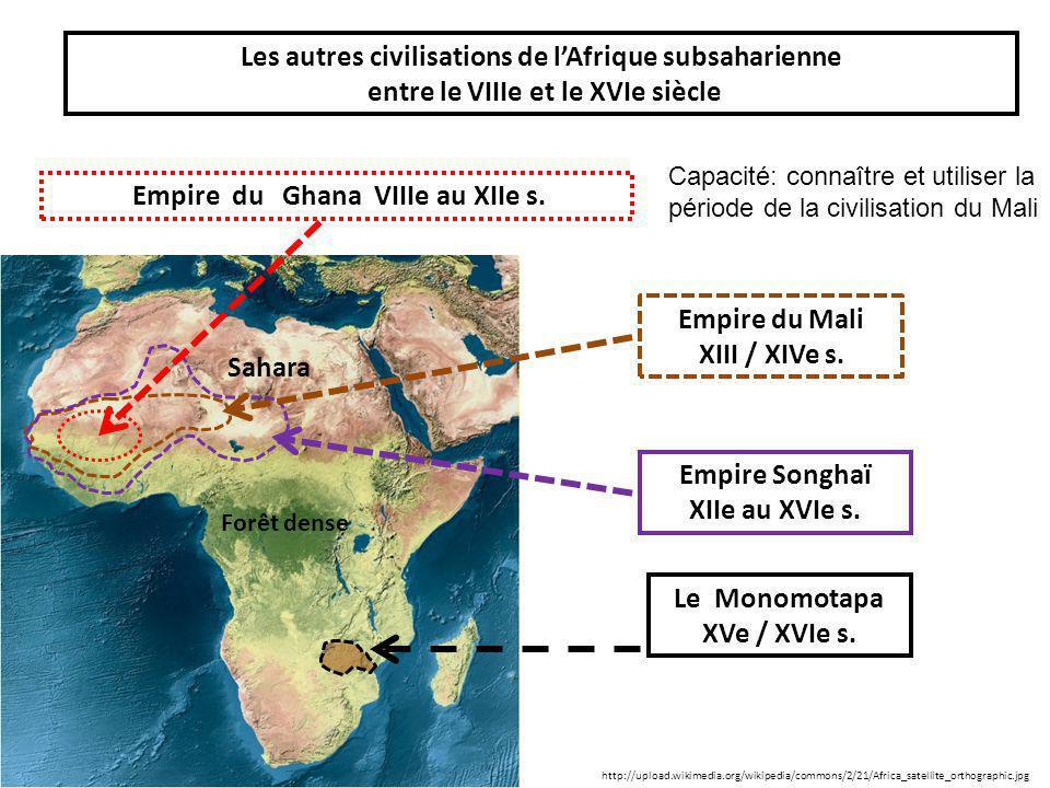 Principales civilisations de l'Afrique subsaharienne, entre le VIIIe et le XVIe siècle Empire du Mali Empire du Ghan a Empire du Songhaï Le Monomotapa Désert Forêt dense Empire du Ghana Empire du Mali Empire du Songhaï Monomotapa Sahara Forêt dense