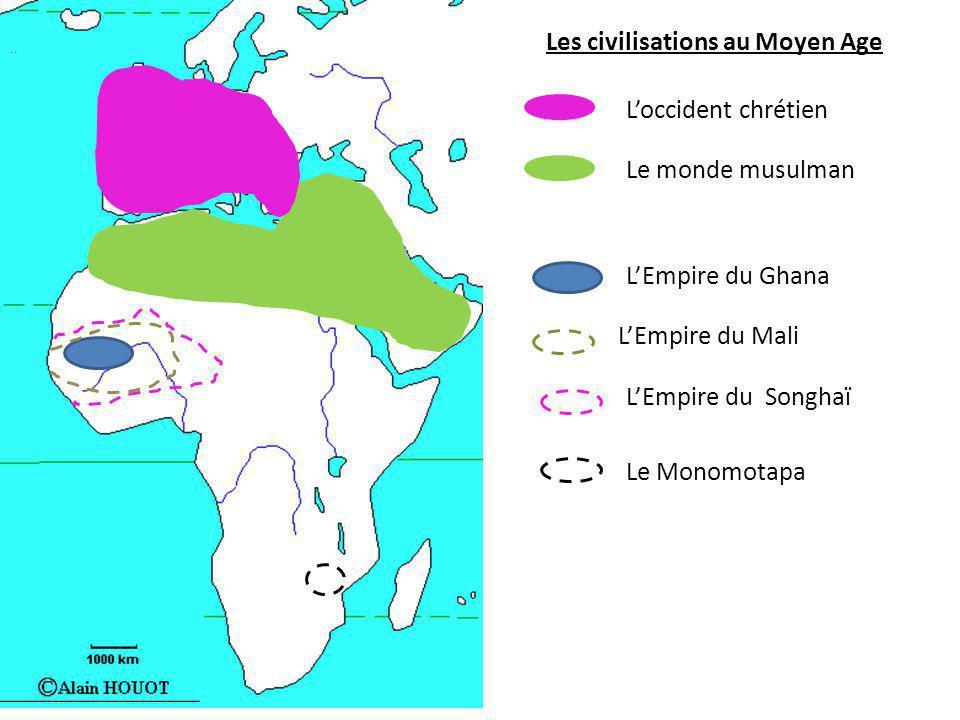 .. Les civilisations au Moyen Age L'occident chrétien Le monde musulman L'Empire du Ghana L'Empire du Mali L'Empire du Songhaï Le Monomotapa