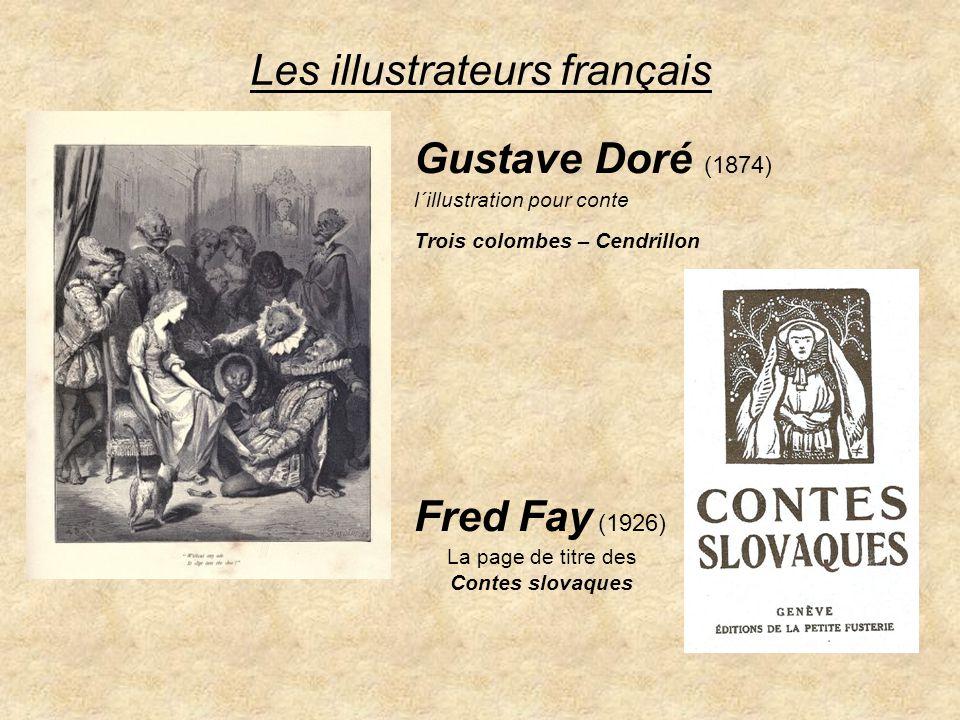 Les illustrateurs français Gustave Doré (1874) l´illustration pour conte Trois colombes – Cendrillon Fred Fay (1926) La page de titre des Contes slova
