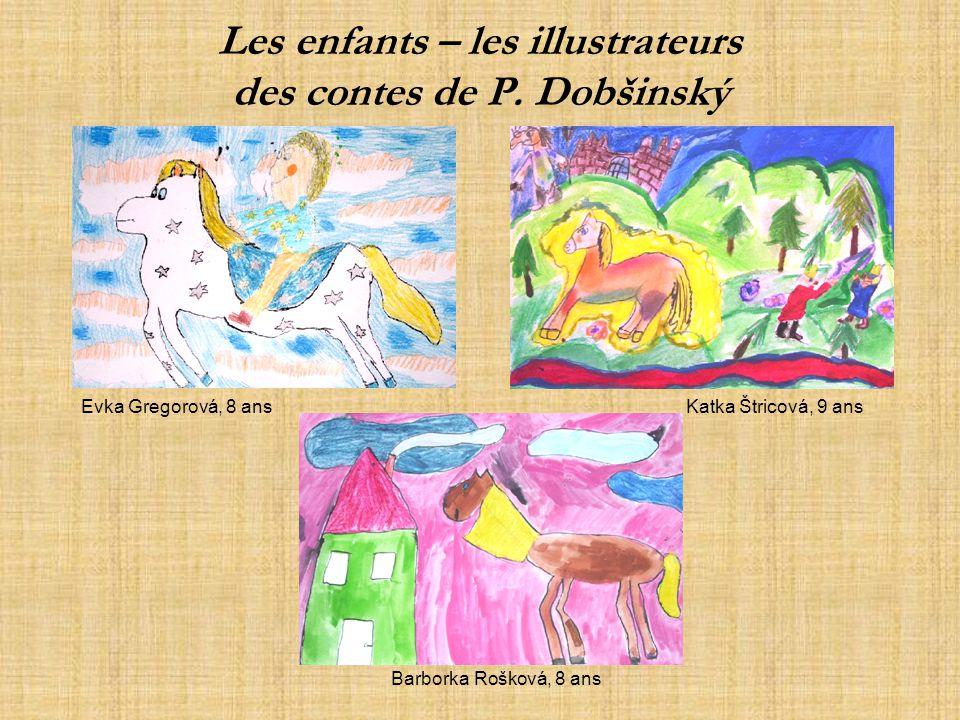 Les enfants – les illustrateurs des contes de P. Dobšinský Evka Gregorová, 8 ansKatka Štricová, 9 ans Barborka Rošková, 8 ans