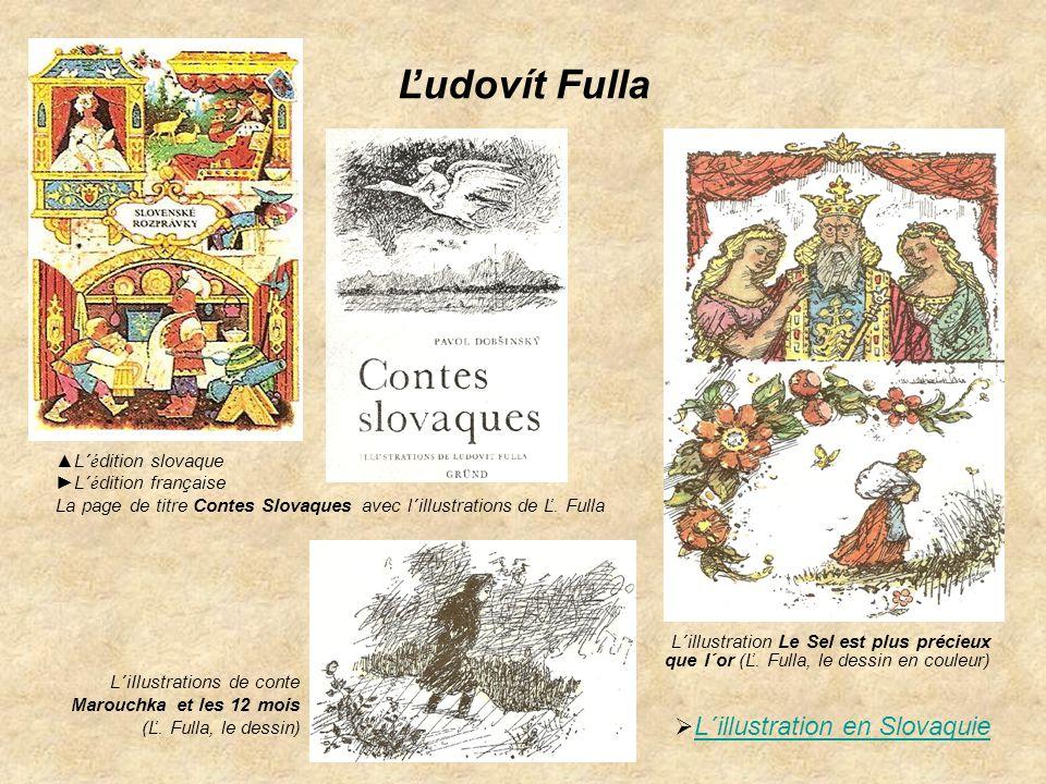 Ľudovít Fulla ▲ L´ é dition slovaque ►L´ é dition française La page de titre Contes Slovaques avec l´illustrations de Ľ. Fulla L´illustration Le Sel e