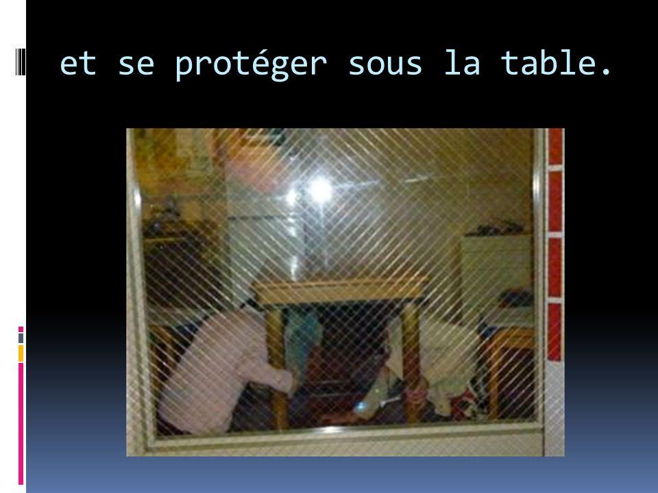 et se protéger sous la table.