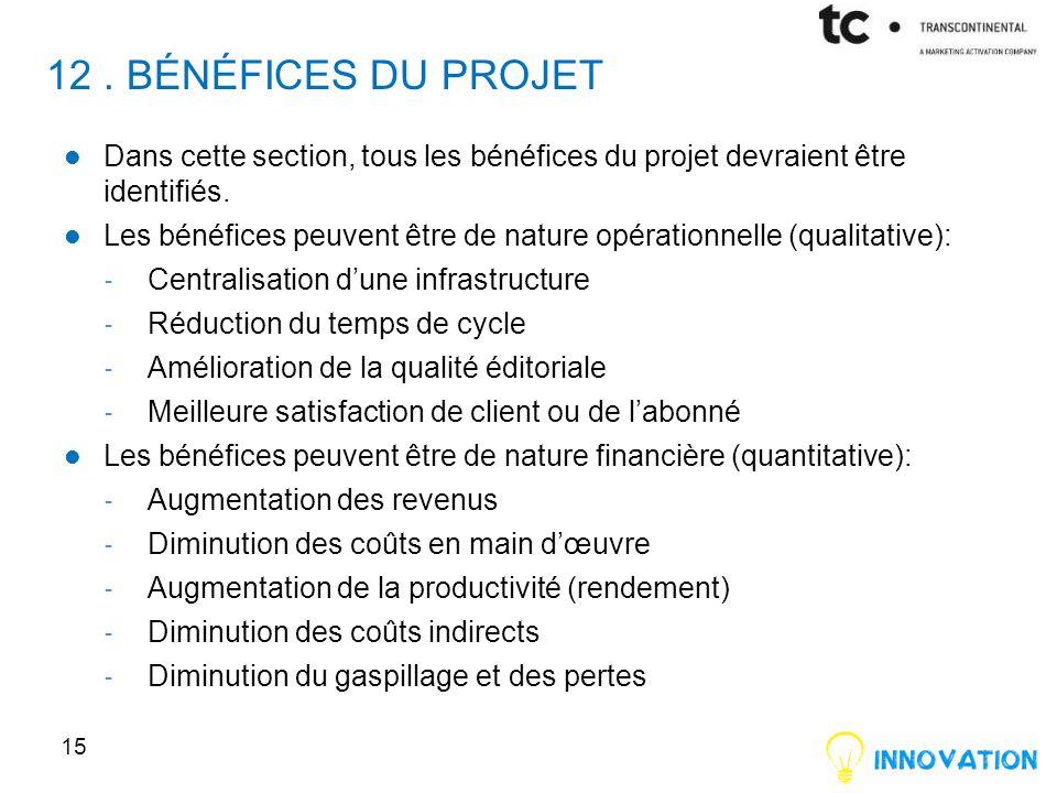 12. BÉNÉFICES DU PROJET Dans cette section, tous les bénéfices du projet devraient être identifiés. Les bénéfices peuvent être de nature opérationnell