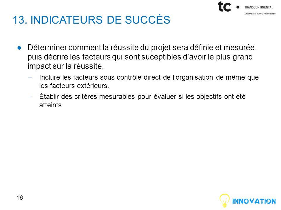 13. INDICATEURS DE SUCCÈS Déterminer comment la réussite du projet sera définie et mesurée, puis décrire les facteurs qui sont suceptibles d'avoir le