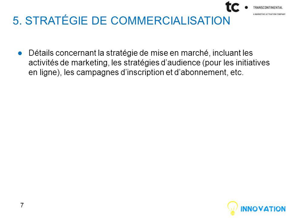 5. STRATÉGIE DE COMMERCIALISATION Détails concernant la stratégie de mise en marché, incluant les activités de marketing, les stratégies d'audience (p