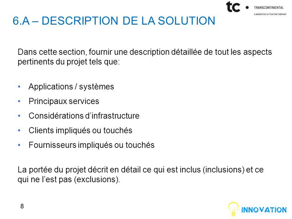 6.A – DESCRIPTION DE LA SOLUTION Dans cette section, fournir une description détaillée de tout les aspects pertinents du projet tels que: Applications