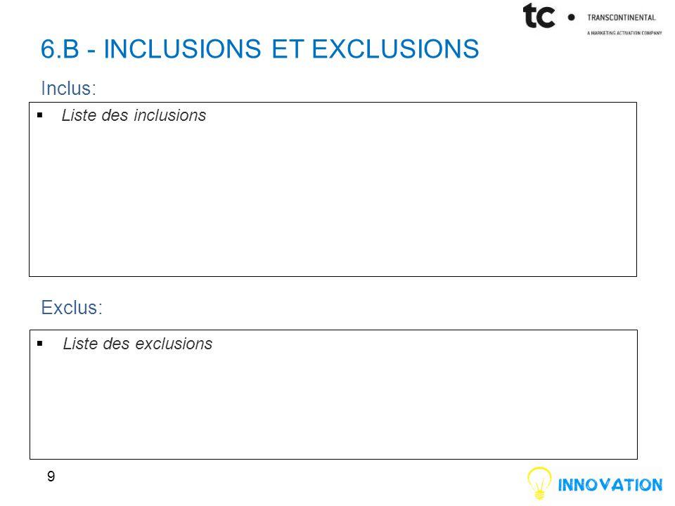 6.B - INCLUSIONS ET EXCLUSIONS 9 Inclus:  Liste des inclusions Exclus:  Liste des exclusions