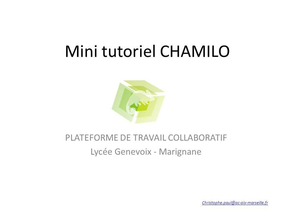 Mini tutoriel CHAMILO PLATEFORME DE TRAVAIL COLLABORATIF Lycée Genevoix - Marignane Christophe.paul@ac-aix-marseille.fr