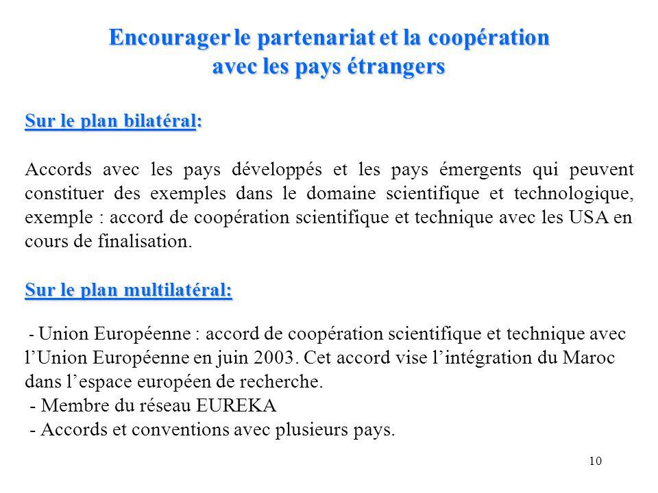 10 Encourager le partenariat et la coopération avec les pays étrangers Sur le plan bilatéral: Accords avec les pays développés et les pays émergents q