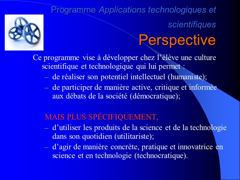 Programme Applications technologiques et scientifiques Perspective Ce programme vise à développer chez l'élève une culture scientifique et technologiq