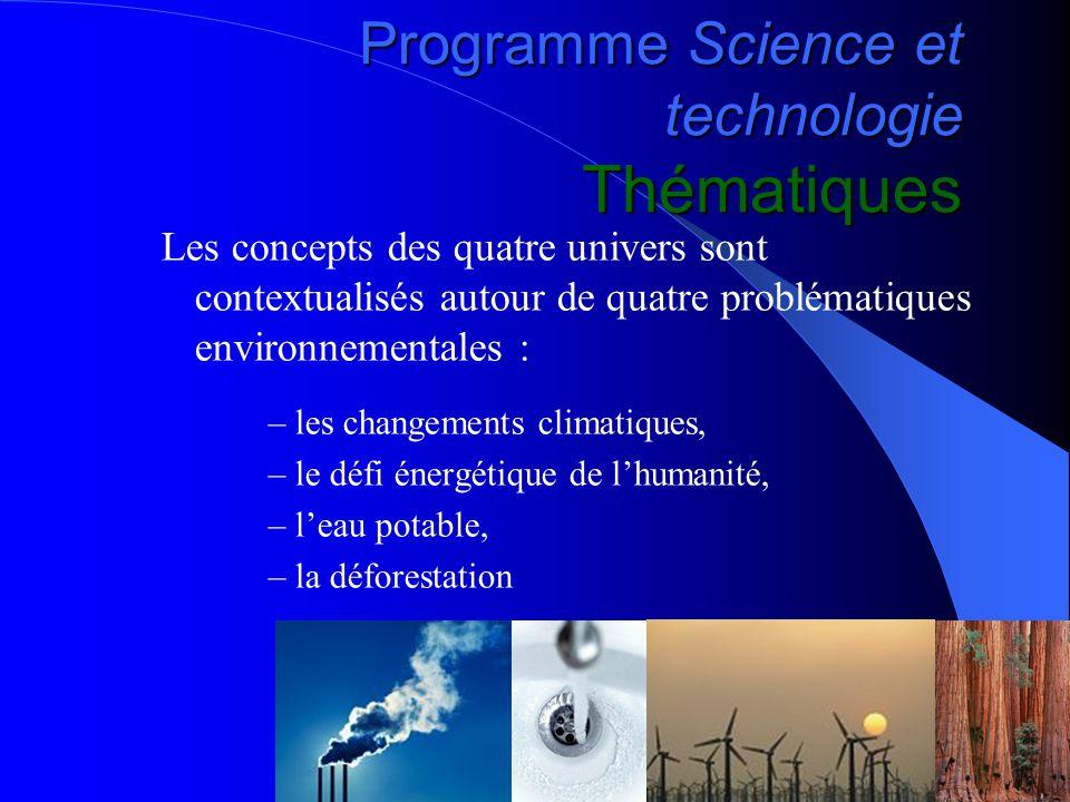 Programme Science et technologie Thématiques Les concepts des quatre univers sont contextualisés autour de quatre problématiques environnementales : –les changements climatiques, –le défi énergétique de l'humanité, –l'eau potable, –la déforestation