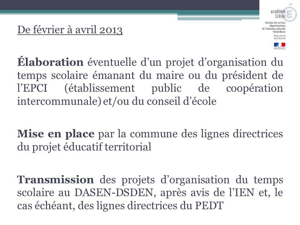 De février à avril 2013 Élaboration éventuelle d'un projet d'organisation du temps scolaire émanant du maire ou du président de l'EPCI (établissement