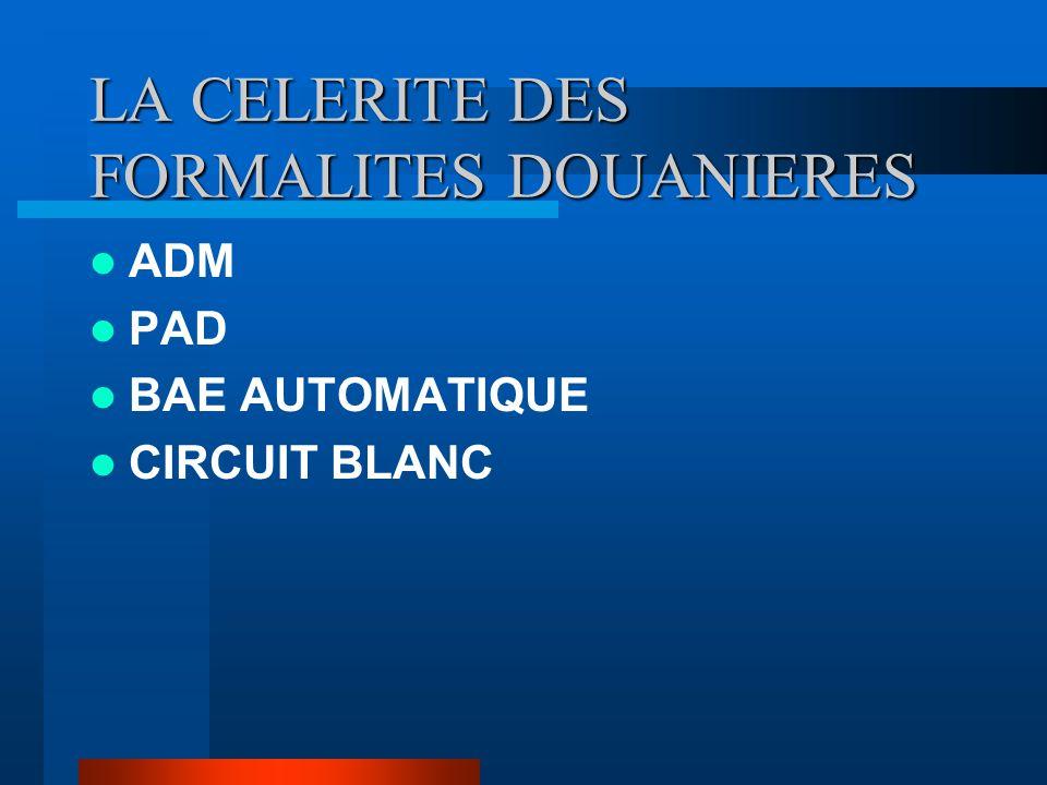 LA CELERITE DES FORMALITES DOUANIERES ADM PAD BAE AUTOMATIQUE CIRCUIT BLANC