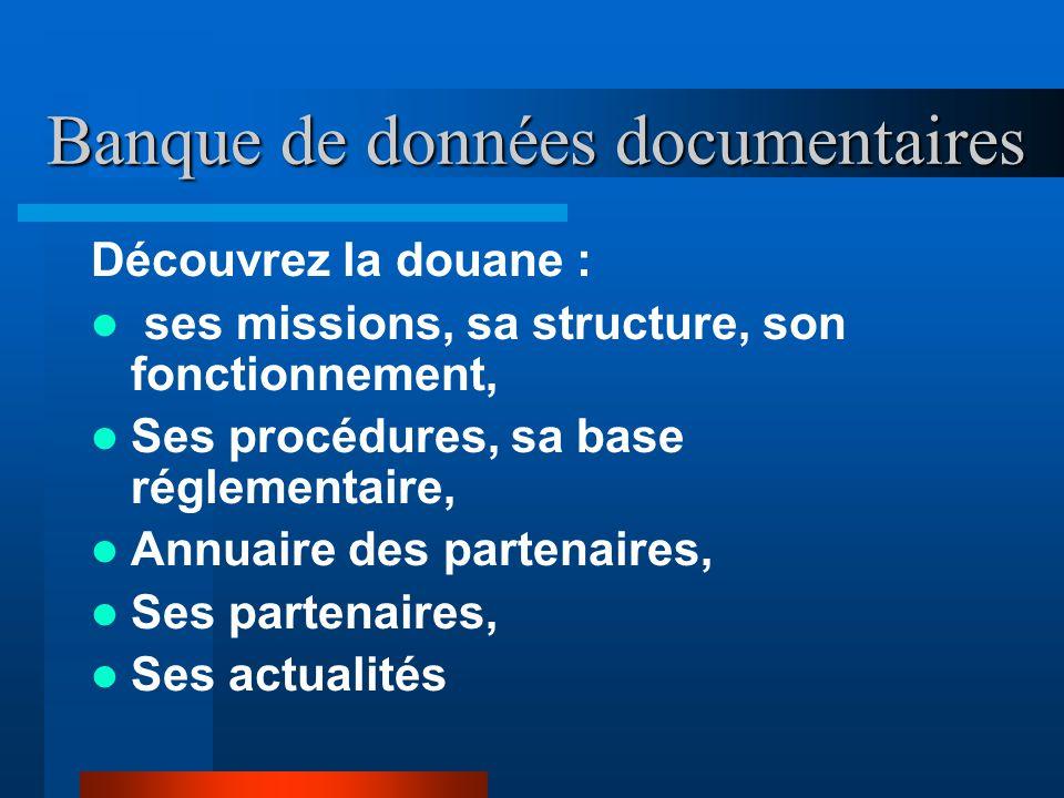 Banque de données documentaires Découvrez la douane : ses missions, sa structure, son fonctionnement, Ses procédures, sa base réglementaire, Annuaire