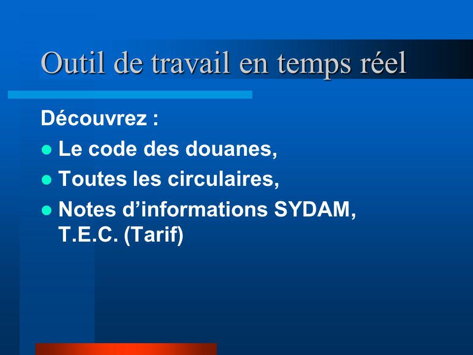 Outil de travail en temps réel Découvrez : Le code des douanes, Toutes les circulaires, Notes d'informations SYDAM, T.E.C. (Tarif)