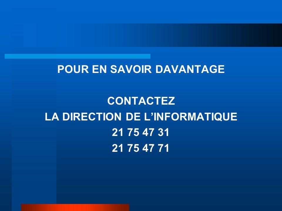 POUR EN SAVOIR DAVANTAGE CONTACTEZ LA DIRECTION DE L'INFORMATIQUE 21 75 47 31 21 75 47 71
