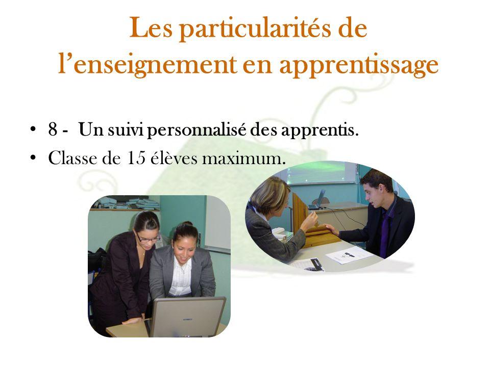 Les particularités de l'enseignement en apprentissage 8 - Un suivi personnalisé des apprentis. Classe de 15 élèves maximum.
