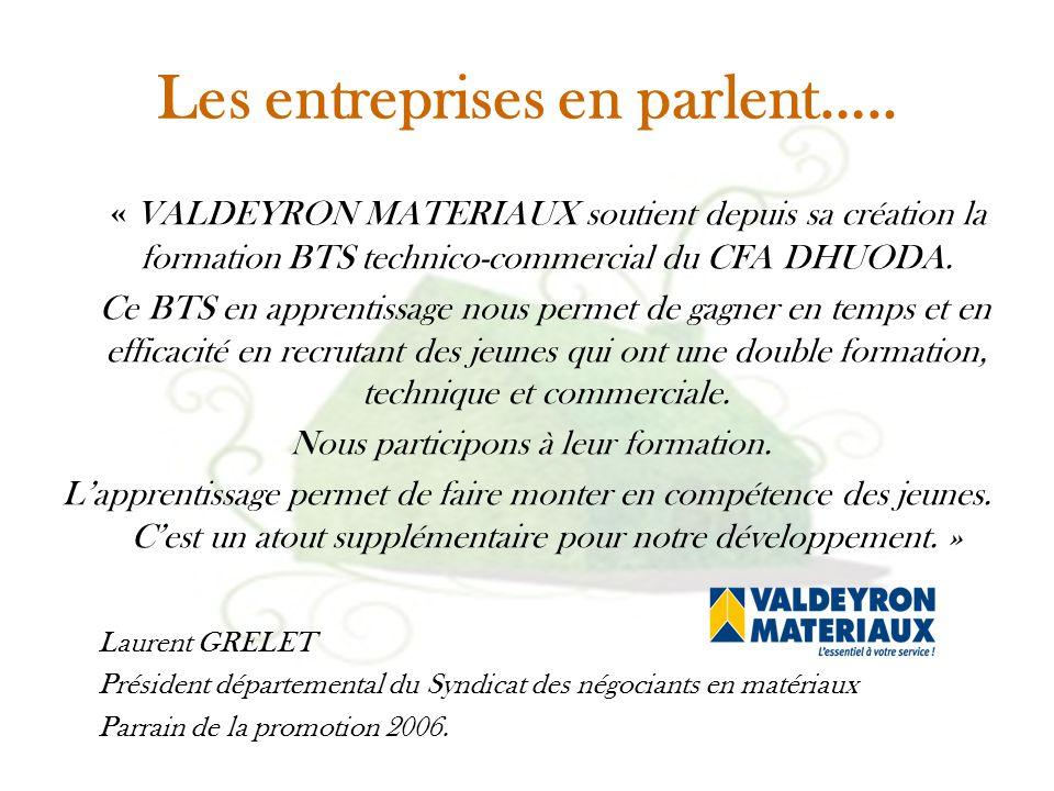 Les entreprises en parlent….. « VALDEYRON MATERIAUX soutient depuis sa création la formation BTS technico-commercial du CFA DHUODA. Ce BTS en apprenti