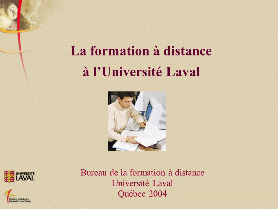 © Université Laval 2004 1 La formation à distance à l'Université Laval Bureau de la formation à distance Université Laval Québec 2004