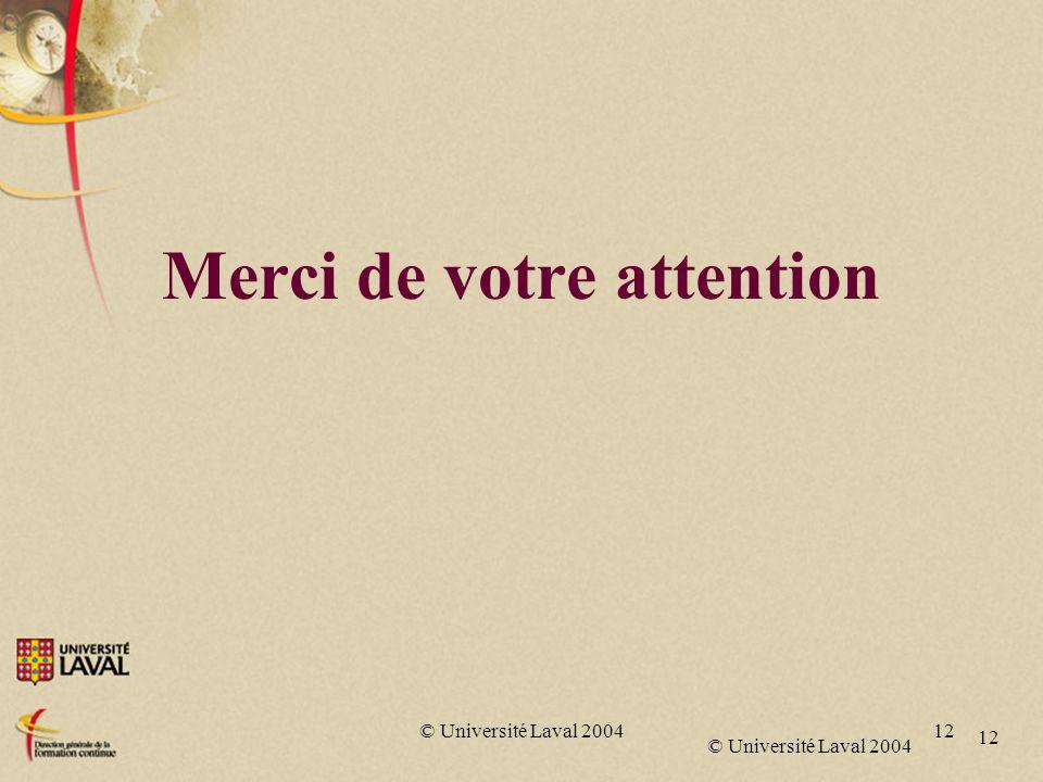 © Université Laval 2004 12 © Université Laval 200412 Merci de votre attention