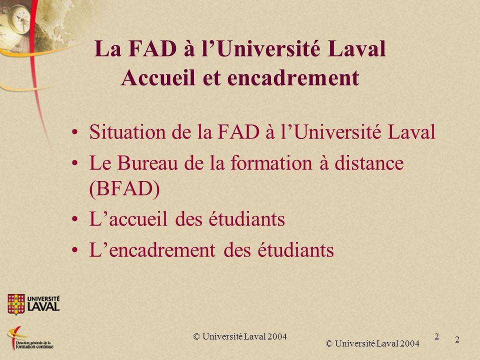 © Université Laval 2004 2 2 La FAD à l'Université Laval Accueil et encadrement Situation de la FAD à l'Université Laval Le Bureau de la formation à distance (BFAD) L'accueil des étudiants L'encadrement des étudiants