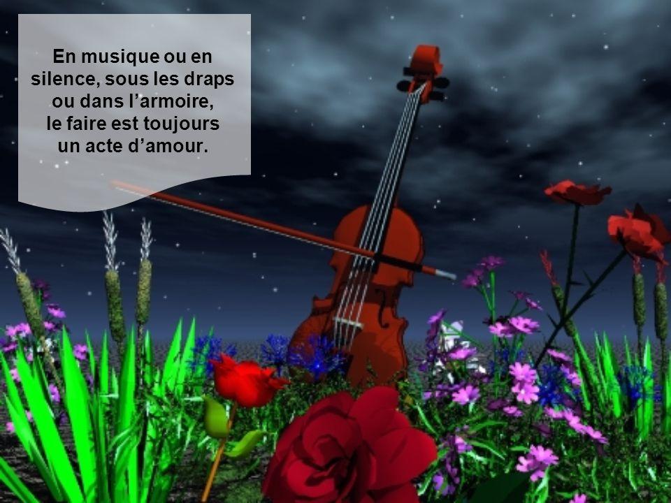 En musique ou en silence, sous les draps ou dans l'armoire, le faire est toujours un acte d'amour.