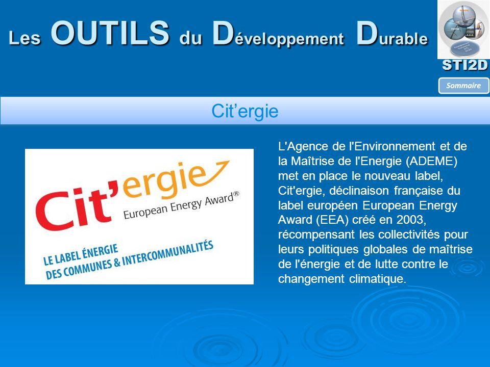 STI2D Les OUTILS du D éveloppement D urable Cit'ergie L Agence de l Environnement et de la Maîtrise de l Energie (ADEME) met en place le nouveau label, Cit ergie, déclinaison française du label européen European Energy Award (EEA) créé en 2003, récompensant les collectivités pour leurs politiques globales de maîtrise de l énergie et de lutte contre le changement climatique.