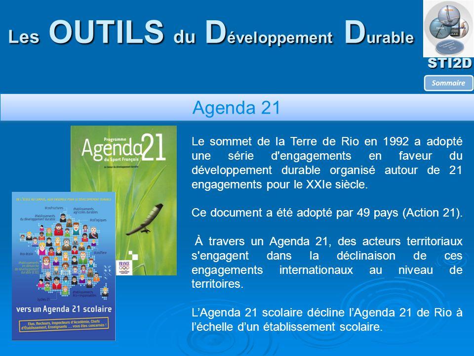 STI2D Les OUTILS du D éveloppement D urable Agenda 21 Le sommet de la Terre de Rio en 1992 a adopté une série d engagements en faveur du développement durable organisé autour de 21 engagements pour le XXIe siècle.