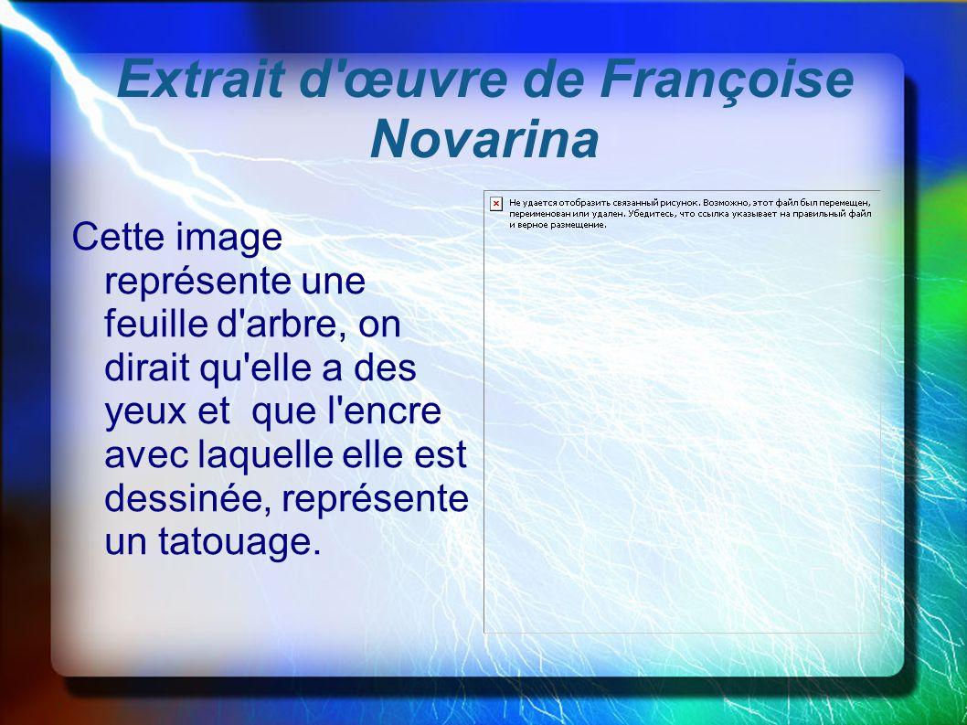 Extrait d'œuvre de Françoise Novarina Cette image représente une feuille d'arbre, on dirait qu'elle a des yeux et que l'encre avec laquelle elle est d