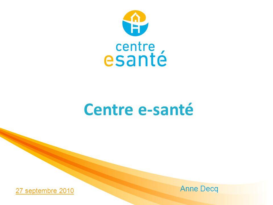 Anne Decq 27 septembre 2010 Centre e-santé