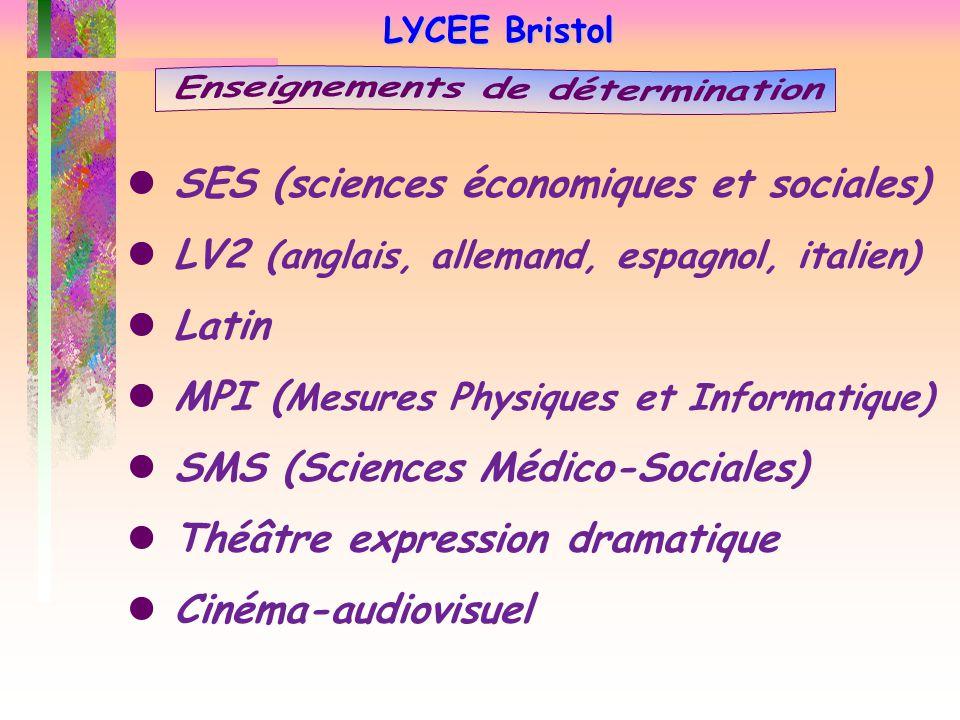 LYCEE Bristol SES (sciences économiques et sociales) LV2 (anglais, allemand, espagnol, italien) Latin MPI ( Mesures Physiques et Informatique) SMS (Sc